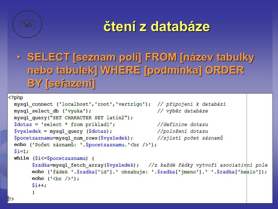 čtení z databáze SELECT [seznam polí] FROM [název tabulky nebo tabulek] WHERE [podmínka] ORDER BY [seřazení]